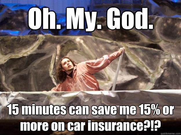 Oh. My. God. 15 minutes can save me 15% or more on car insurance?!?  Geico Caveman