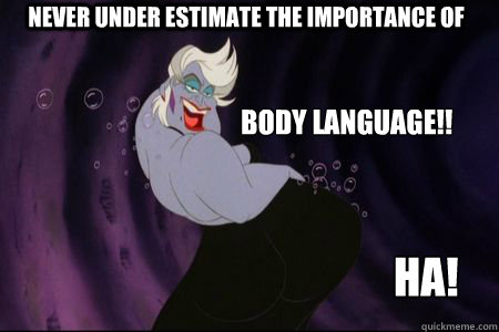 def1e60a7927d7002519973c67a60c408e72f6dbdfe05e5cf86fc4d80f7733d2 body language! don't forget about the importance of sexy ursula,Body Language Funny Memes