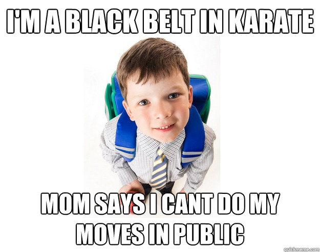 I'm a black belt in karate mom says i cant do my moves in public