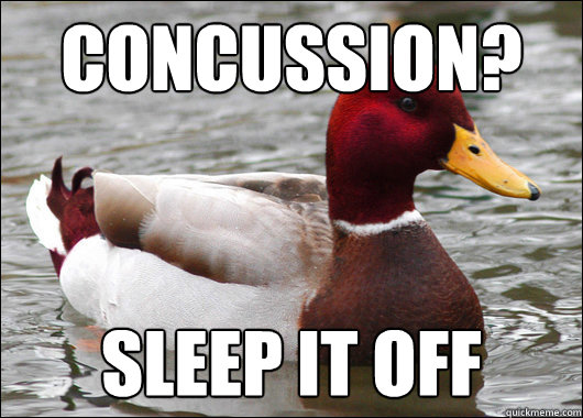 concussion?  Sleep it off - concussion?  Sleep it off  Malicious Advice Mallard