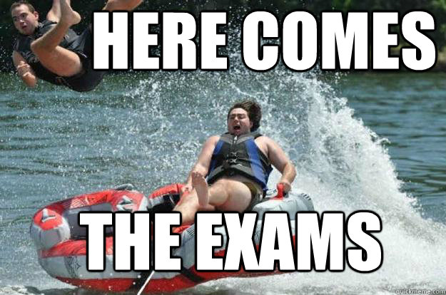 HERE COMES THE EXAMS - HERE COMES THE EXAMS  exam week