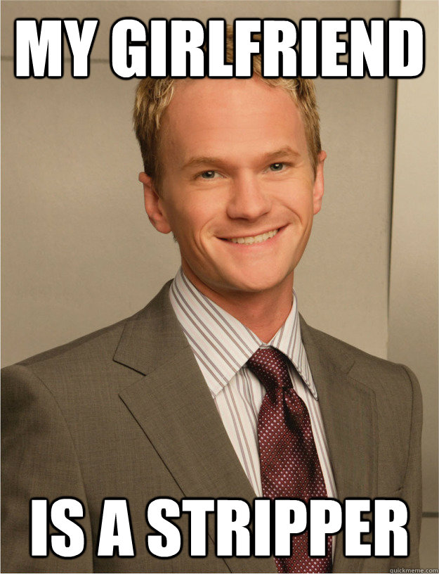 My Girlfriend Is a stripper - My Girlfriend Is a stripper  barney stinson