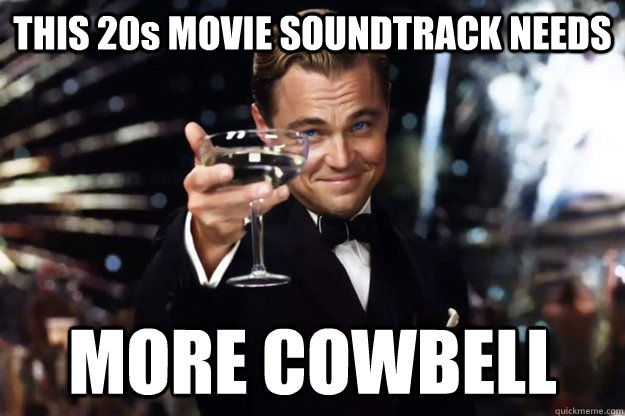 THIS 20s MOVIE SOUNDTRACK NEEDS MORE COWBELL