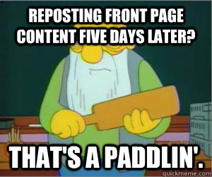 reposting front page content five days later? That's a paddlin'. - reposting front page content five days later? That's a paddlin'.  Paddlin Jasper