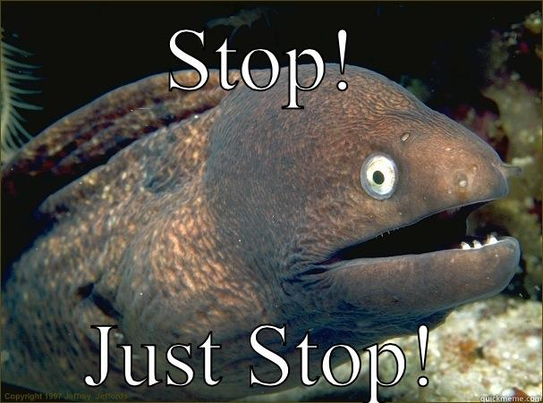STOP! JUST STOP! Bad Joke Eel