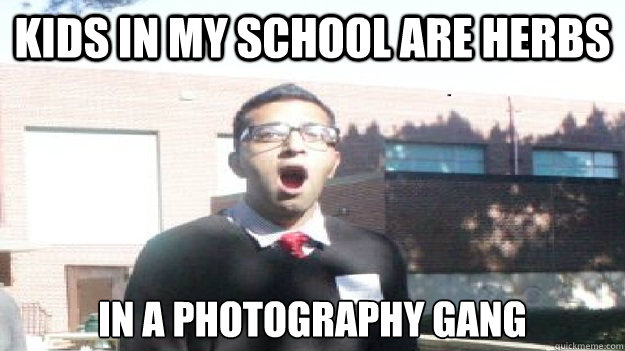 kids in my school are herbs in a photography gang