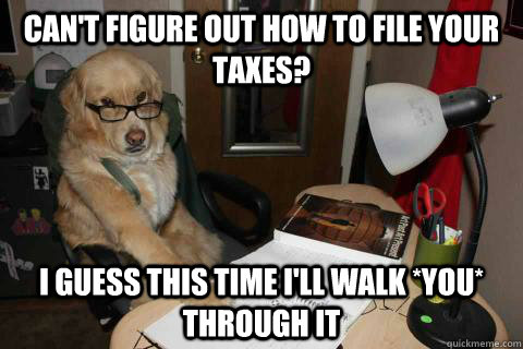 Can't figure out how to file your taxes? i guess this time i'll walk *you* through it - Can't figure out how to file your taxes? i guess this time i'll walk *you* through it  Misc