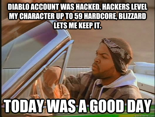 Diablo account was hacked, hackers level my character up to 59 hardcore, Blizzard lets me keep it. Today was a good day - Diablo account was hacked, hackers level my character up to 59 hardcore, Blizzard lets me keep it. Today was a good day  today was a good day