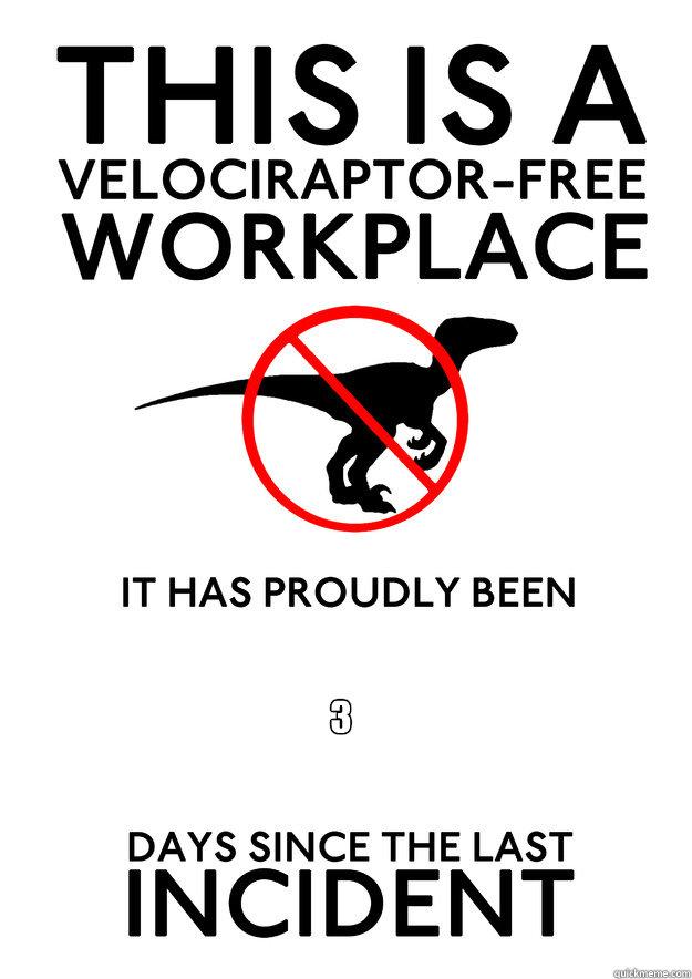 3  (80 million years x 365 days)  Velociraptor free workplace