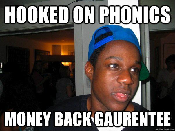 df2d00002fad48573efe0764c1be7885271ebe8880862431e8c313c1bb0c6cfe hooked on phonics money back gaurentee misc quickmeme,Hooked On Phonics Meme
