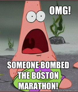 OMG! Someone bombed the Boston Marathon!