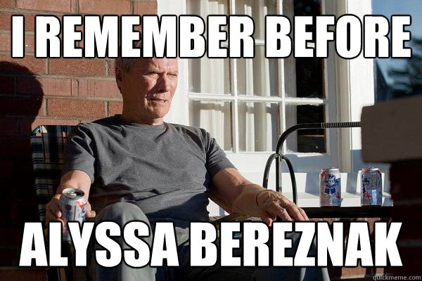 i remember before alyssa bereznak - i remember before alyssa bereznak  Feels Old Man