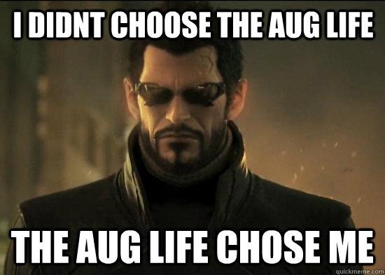 I didnt choose the aug life the aug life chose me - I didnt choose the aug life the aug life chose me  Aug Life