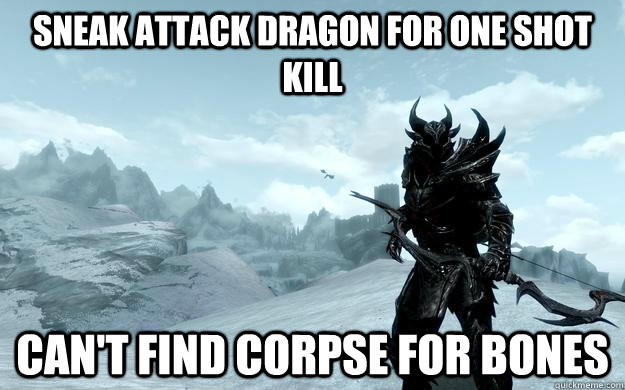 Sneak attack dragon for one shot kill can't find corpse for bones - Sneak attack dragon for one shot kill can't find corpse for bones  Misc
