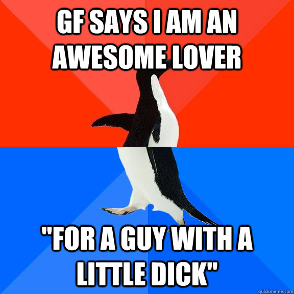 GF says I am an awesome lover
