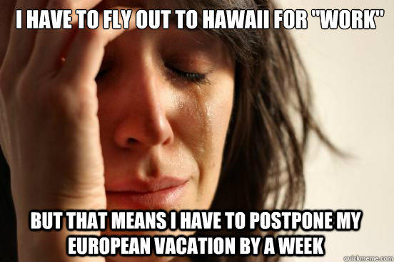 I have to fly out to Hawaii for
