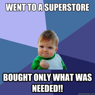Went to a superstore Bought only what was needed!! - Went to a superstore Bought only what was needed!!  Success Kid