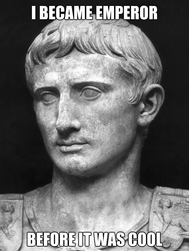 I became Emperor  before it was cool  Hipster Emperor Augustus