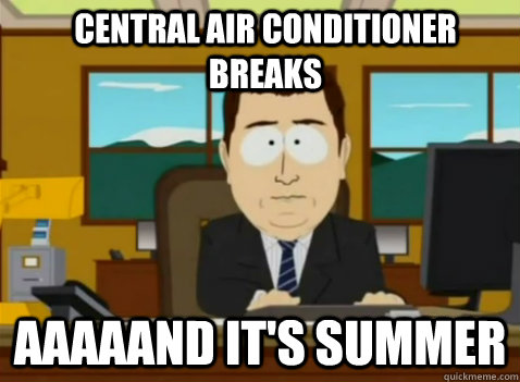 CENTRAL AIR CONDITIONer breaks  aaaaand it's summer - CENTRAL AIR CONDITIONer breaks  aaaaand it's summer  South Park Banker