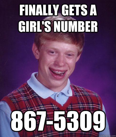 Finally gets a girl's number 867-5309 - Finally gets a girl's number 867-5309  Bad Luck Brian