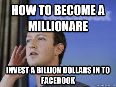 how to become a millionare invest a billion dollars in to facebook - how to become a millionare invest a billion dollars in to facebook  Mark Zuckerberg Investment Advice