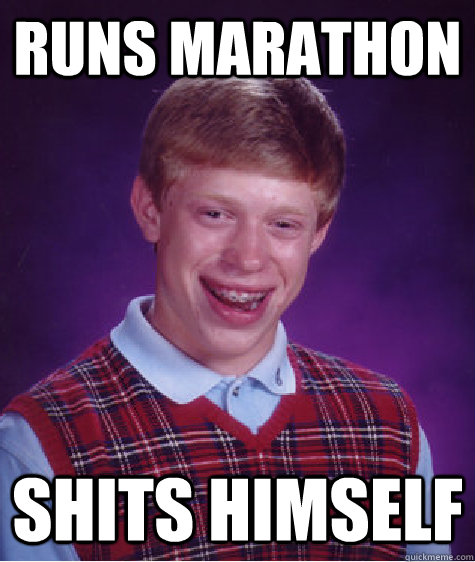 Runs marathon shits himself - Runs marathon shits himself  Bad Luck Brian
