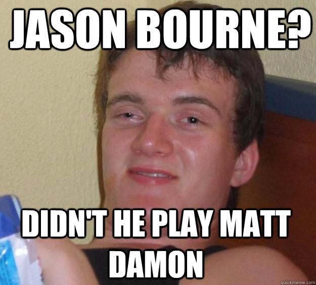 Jason Bourne Didnt He Play Matt Damon 10 Guy Quickmeme
