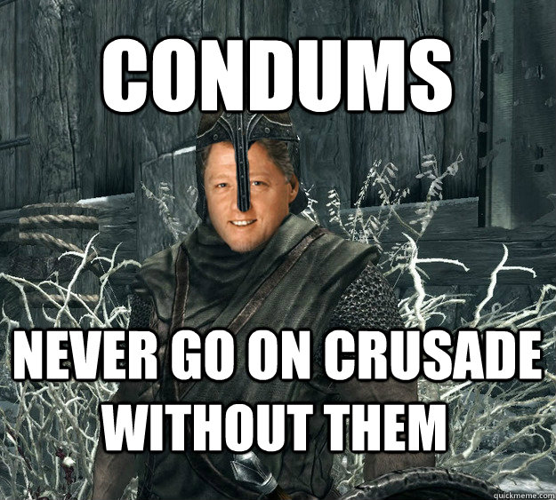 Condums Never go on crusade without them