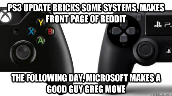 ps3 update bricks some systems, makes front page of reddit the following day, microsoft makes a good guy greg move - ps3 update bricks some systems, makes front page of reddit the following day, microsoft makes a good guy greg move  Misc