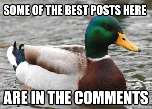 some of the best posts here are in the comments  - some of the best posts here are in the comments   Actual Advice Mallard
