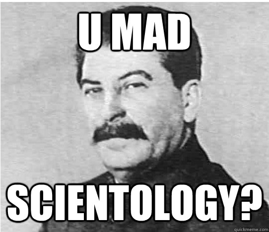 U mad scientology? - U mad scientology?  In Mother Russia