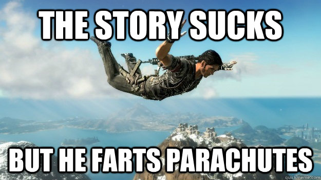 The story sucks But he farts parachutes - The story sucks But he farts parachutes  Just Cause