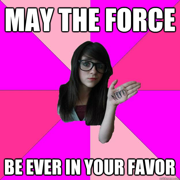 may the force be ever in your favor - may the force be ever in your favor  Idiot Nerd Girl