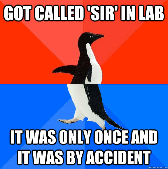 Got called 'Sir' in lab It was only once and it was by accident - Got called 'Sir' in lab It was only once and it was by accident  Socially Awesome Awkward Penguin