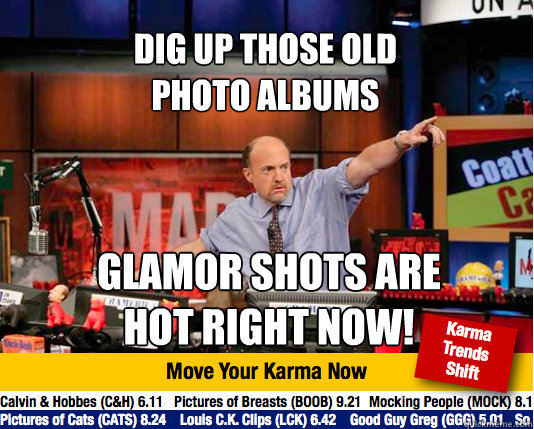Dig up those old  photo albums Glamor shots are hot right now! - Dig up those old  photo albums Glamor shots are hot right now!  Mad Karma with Jim Cramer