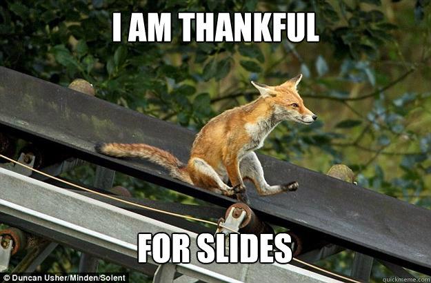 I am thankful  for slides