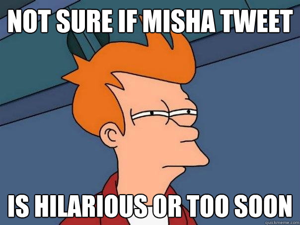 not sure if misha tweet is hilarious or too soon - not sure if misha tweet is hilarious or too soon  Futurama Fry