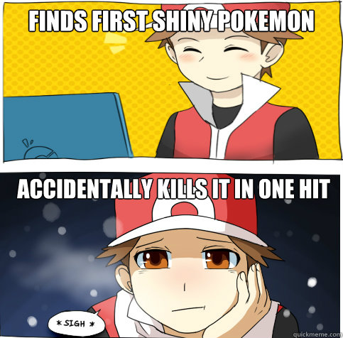 Finds first shiny pokemon Accidentally kills it in one hit