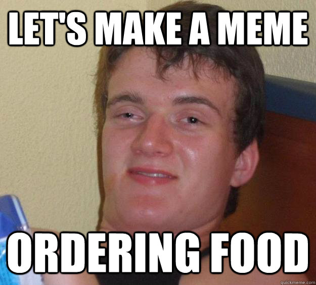 Let's make a meme ordering food - Let's make a meme ordering food  10 Guy