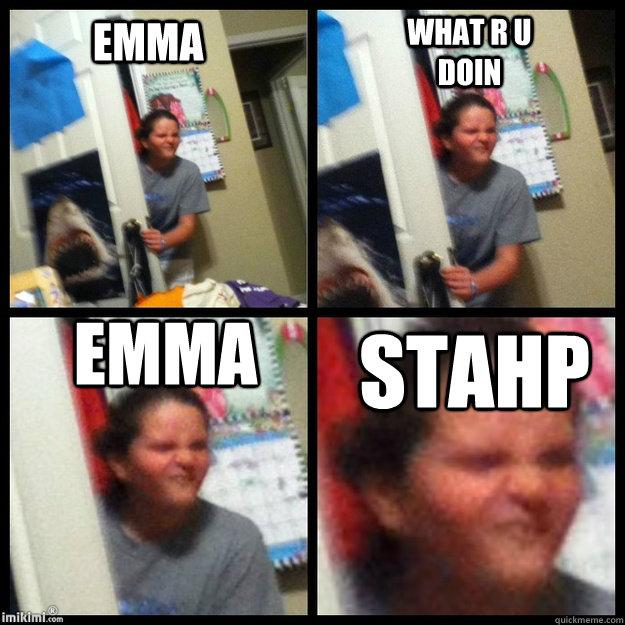Emma What R U Doin Emma Stahp Misc Quickmeme