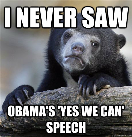 I never saw Obama's 'yes we can' speech - I never saw Obama's 'yes we can' speech  Confession Bear