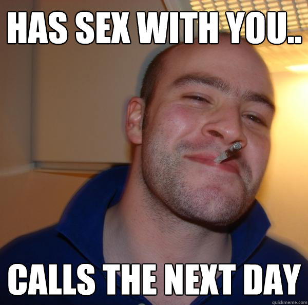has sex with you.. Calls the next day - has sex with you.. Calls the next day  Misc