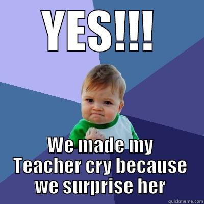 YES!!! WE MADE MY TEACHER CRY BECAUSE WE SURPRISE HER Success Kid