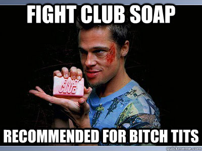 FIght CLub soap recommended for bitch tits