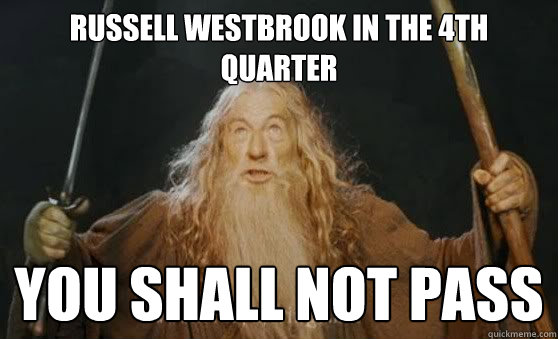Russell Westbrook in the 4th Quarter You Shall Not Pass