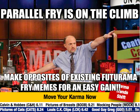 Parallel fry is on the climb Make opposites of existing futurama fry memes for an easy gain!!  Mad Karma with Jim Cramer