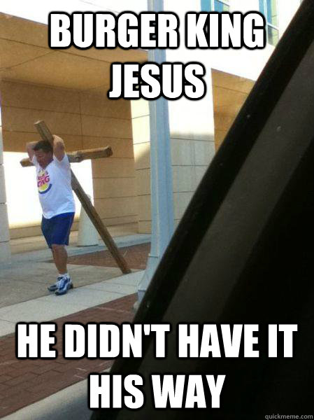 burger king jesus He didn't have it his way - burger king jesus He didn't have it his way  Misc