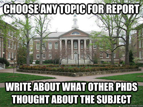 Choose any topic for report Write about what other Phds thought about the subject - Choose any topic for report Write about what other Phds thought about the subject  Scumbag University