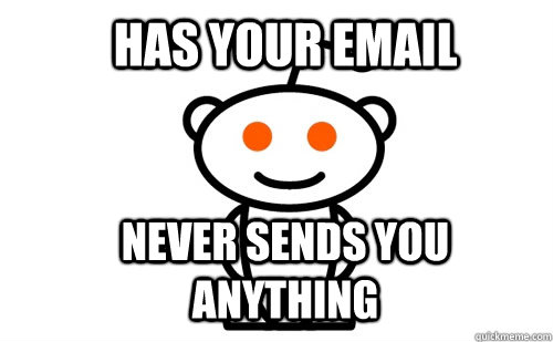 has your email never sends you anything  Good Guy Reddit