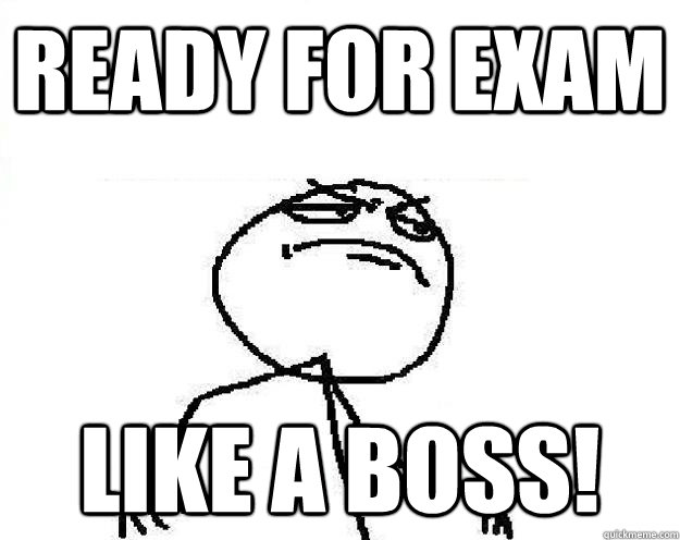 READY FOR EXAM Like a boss!